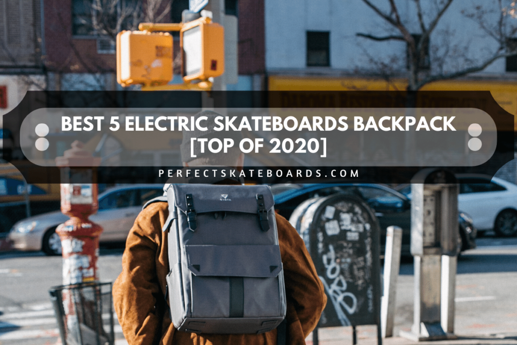 Best 5 Electric Skateboards Backpack [Top of 2020]