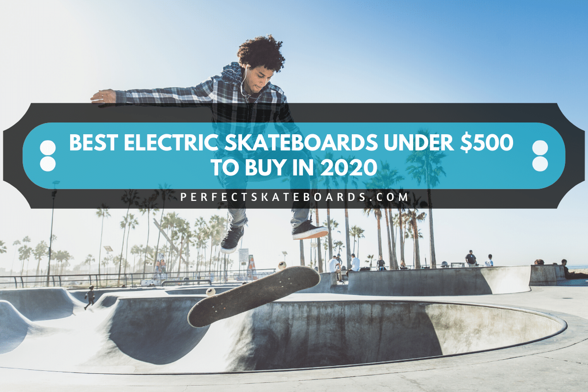 Best Electric Skateboards Under $500 to buy in 2020