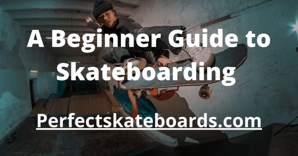A Beginner Guide to Skateboarding