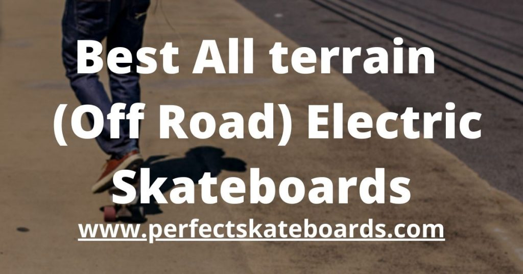 All terrain Electric Skateboards