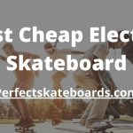 8 Best Cheap Electric Skateboard to buy in 2020