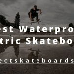 4 Best Waterproof Electric Skateboards in 2021