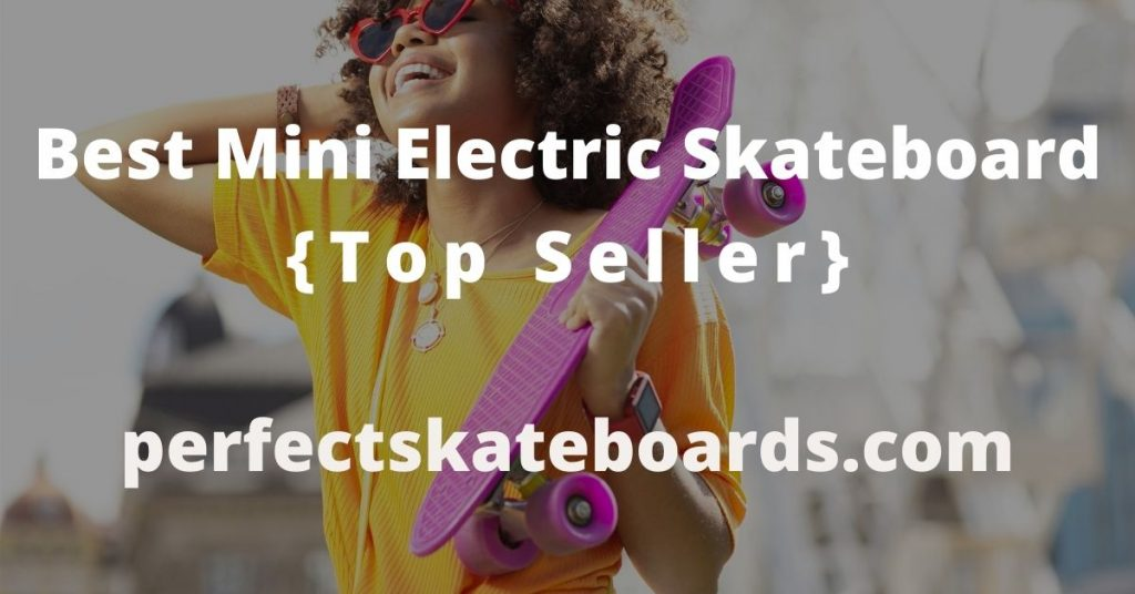 Best Mini Electric Skateboard