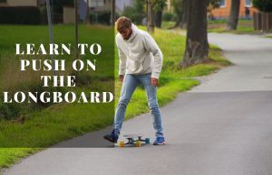 Learn to push on the longboard