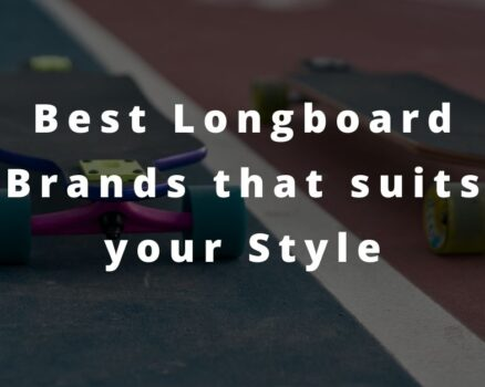 Best Longboard Brands that suits your Style
